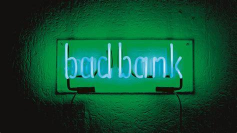 bad bank bad bank l ennesima beffa eunews
