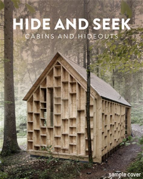 hide and seek cabins hide and seek the architecture of cabins and hide outs
