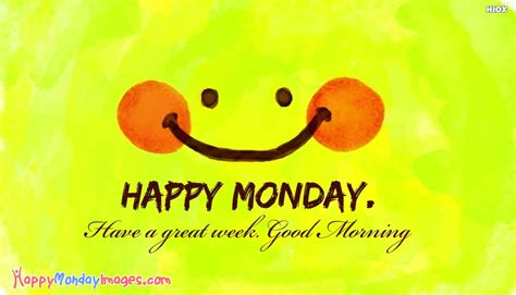 happy week images happy monday a great week morning