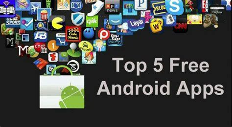 top free android apps top 5 free android apps the android mania