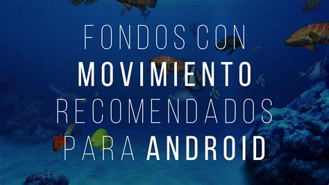 imagenes con movimiento android fondos con movimiento recomendados para android youtube