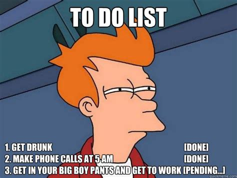 Big Phone Meme - to do list 1 get drunk done 2 make phone calls at 5 am