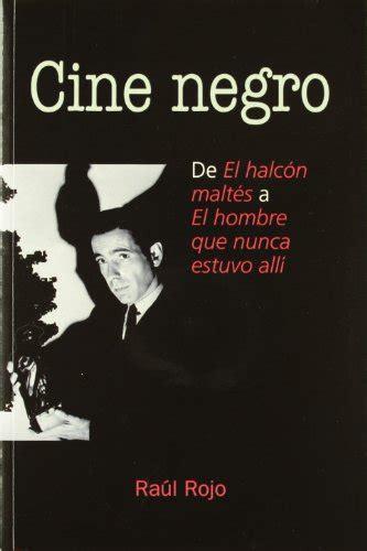 libro el negro que tena leer libro cine negro de el halcon maltes a el hombre que nunca estuvo alli descargar