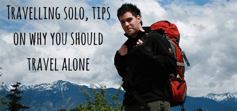 going it alone travel deals travel tips travel advice travelling solo tips on why you should travel alone