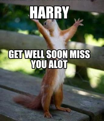 Meme Get Well Soon - meme creator harry get well soon miss you alot meme