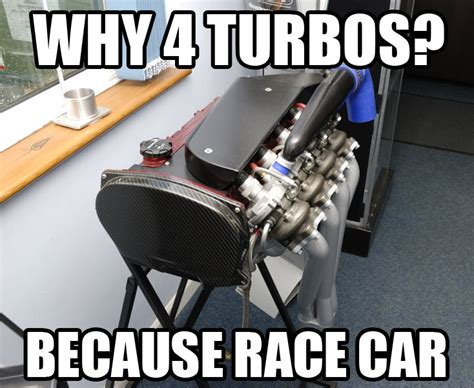 Turbo Car Memes - why 4 turbos because race carbecause race car