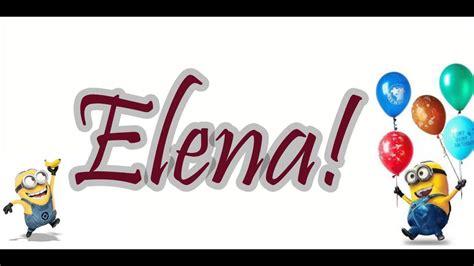 imagenes de happy birthday elena happy birthday elena my blog