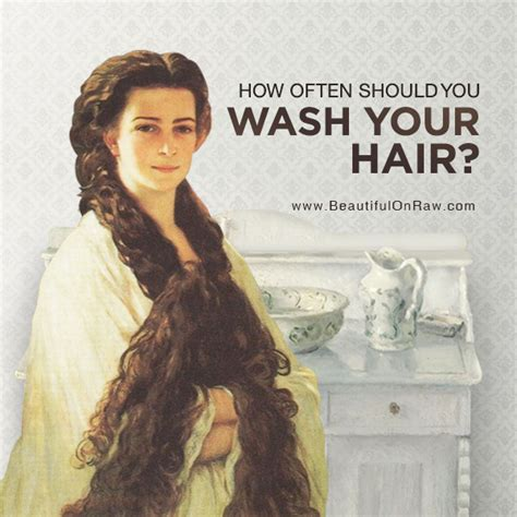 washing your hair how often beautiful on raw
