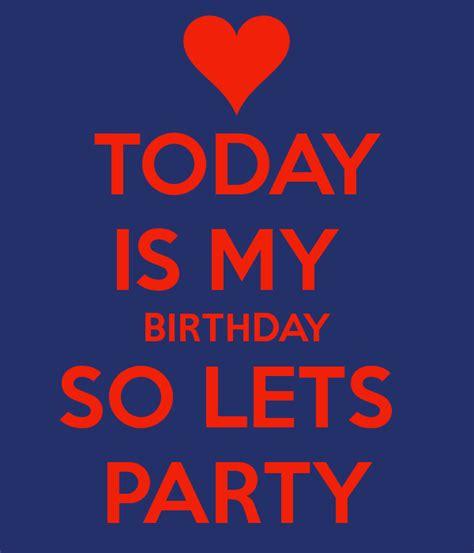 my birthday today is my birthday quotes quotesgram