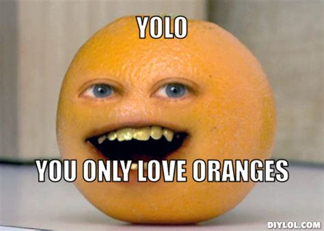 Orange Meme - oranges yolo orange meme generator yolo you only love
