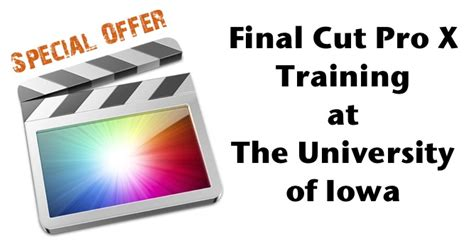final cut pro classes final cut pro x training in iowa city at the university of