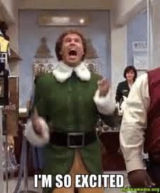 Buddy The Elf Meme - i m so excited make a meme