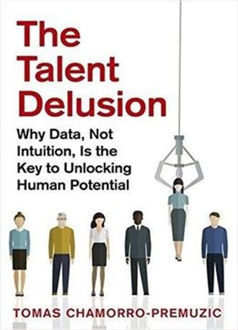 the talent delusion why data not intuition is the key to unlocking human potential books the talent delusion why data not intuition is the key