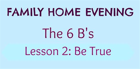 the 6 b s lesson 2 be true familyhomeevening home