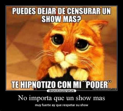imagenes de memes de un show mas no importa que un show mas desmotivaciones