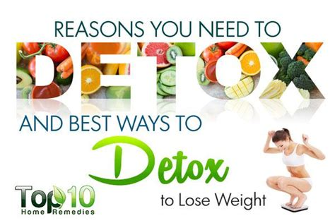 Ways To Detox And Lose Weight by 10 Reasons You Need To Detox And 10 Best Ways To Detox To
