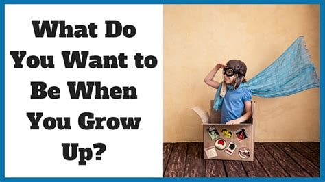 I Will Live Here When I Grow Up by What Do You Want To Be When You Grow Up Noomii Career