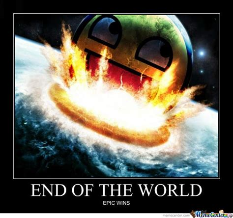 End Of The World Meme - end of the world by joey meme center