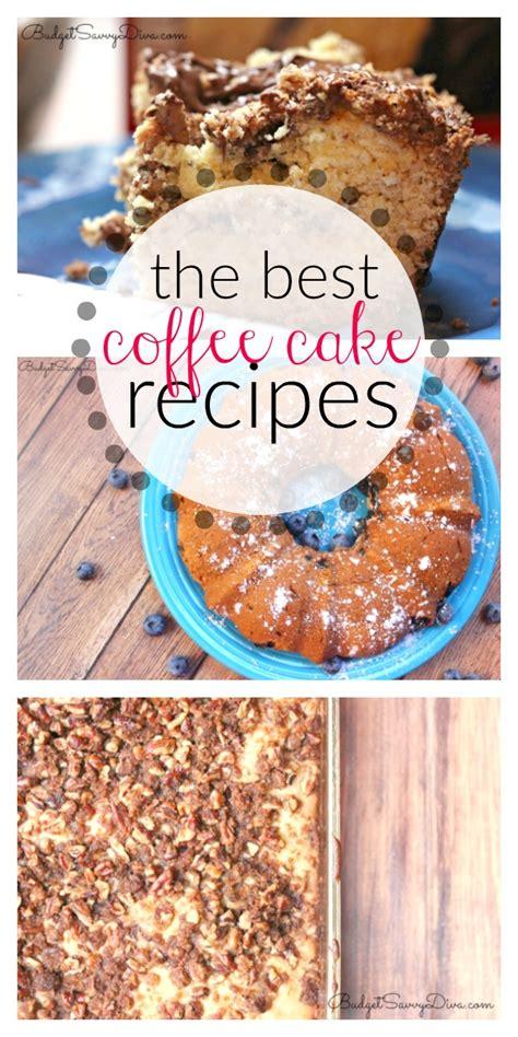 best coffee recipe the best coffee cake recipes budget savvy