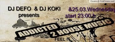 addicted to house music house music facebook covers firstcovers com
