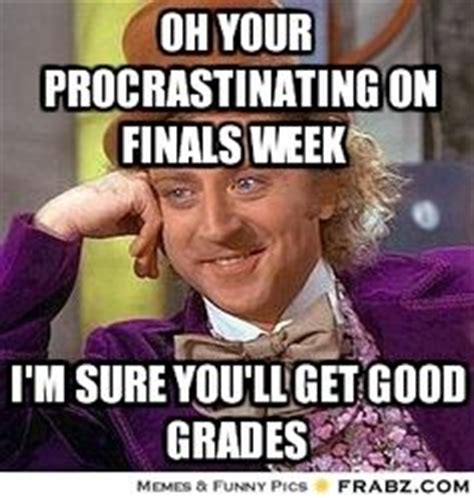 Willy Wonka Meme Maker - 1000 images about procrastination maybe tomorrow on