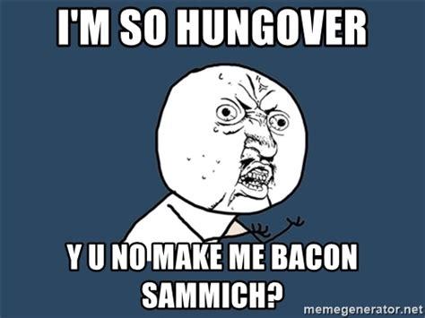 Hungover Meme - i m so hungover y u no make me bacon sammich y u no