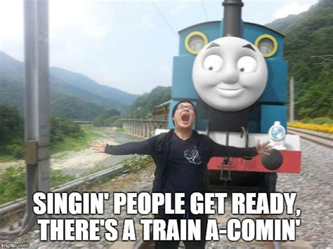 Thomas The Tank Engine Meme - train a comin imgflip