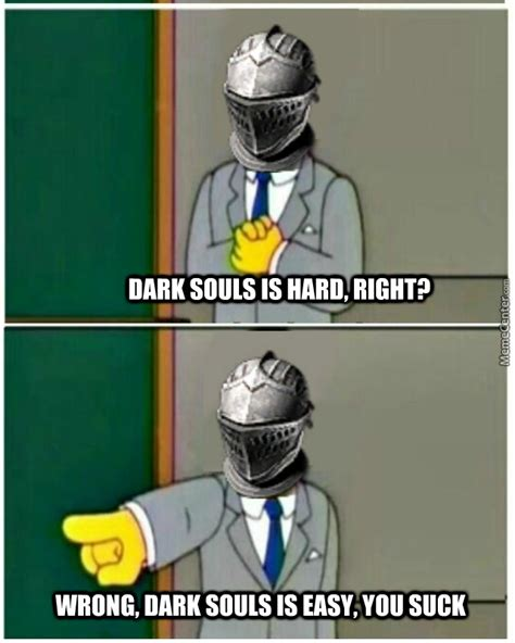 Funny Dark Souls Memes - mrw people talk about dark souls just get good by