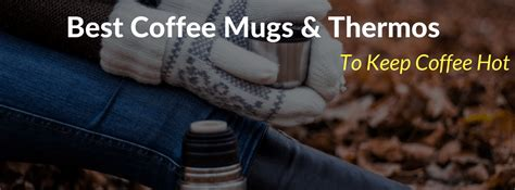 best coffee mugs to keep coffee hot 13 best coffee mugs thermos to keep coffee hot