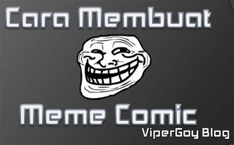 Cara Membuat Meme - cara membuat meme comic vipergoy blog s