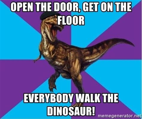 Walk The Dinosaur Meme - open the door get on the floor everybody walk the