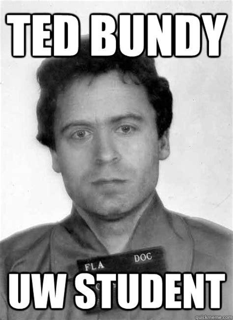 Washington Memes - ted bundy uw student misc quickmeme