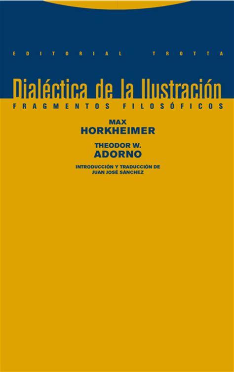 dialectica de la ilustracion max horkheimer theodor adorno by autonomia emancipacion issuu trotta editorial max horkheimer