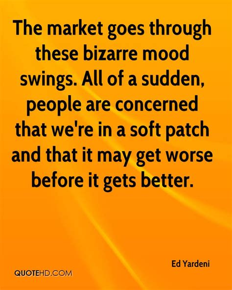 what causes sudden mood swings ed yardeni quotes quotehd