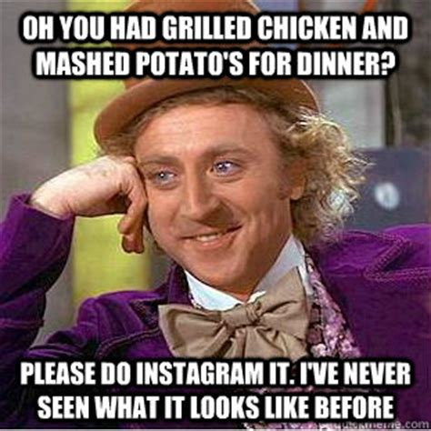 Mashed Potatoes Meme - oh you had grilled chicken and mashed potato s for dinner