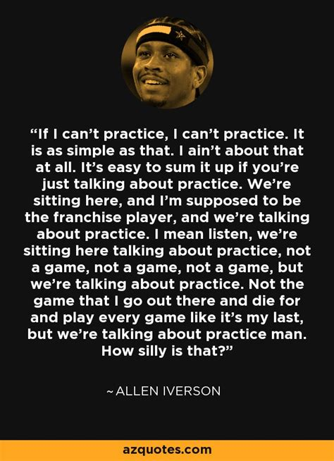 allen iverson quotes allen iverson quote if i can t practice i can t practice
