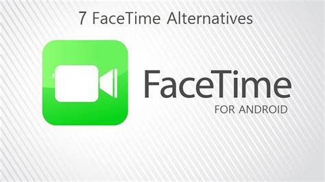 facetime for android app 5 best facetime alternative apps for android
