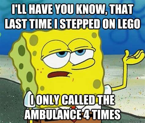 Tough Spongebob Meme - i ll have you know that last time i stepped on lego i