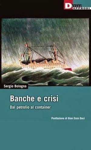 banche a bologna ocrablog sergio bologna banche e crisi deriveapprodi 2013