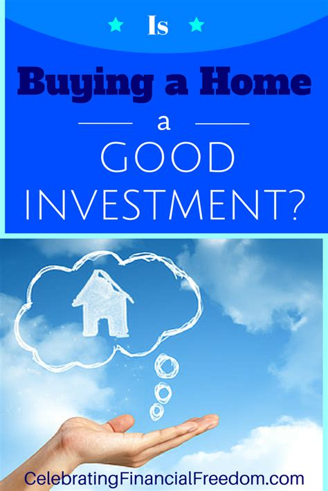 is it a good investment to buy a house is buying a home a good investment