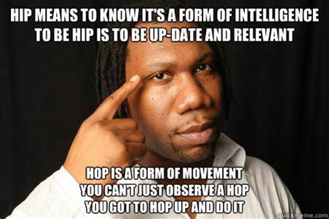Hip Hop Memes - hip means to know it s a form of intelligence to be hip is