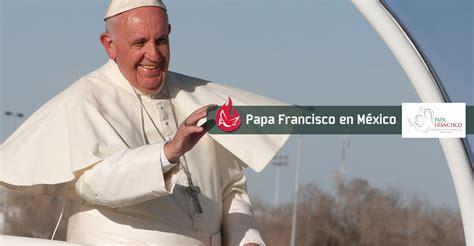 2016 el papa en mexico m 233 xico es una sorpresa y no se entiende sin la virgen de