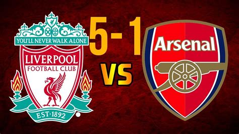 arsenal liverpool liverpool vs arsenal 5 1 liverpool 5 1 arsenal all goals