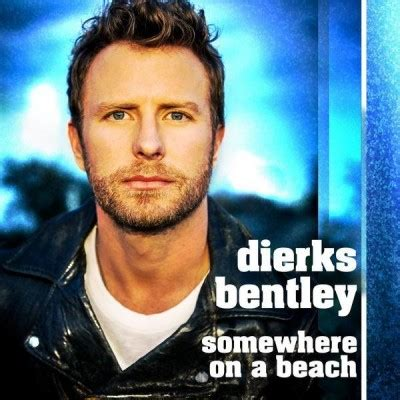 Dierks Bentley Cd List Dierks Bentley Somewhere On A Beach Listen