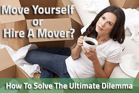 How To Move By Yourself by Move Yourself Or Hire A Mover How To Solve The Ultimate
