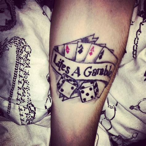 Tattoo Of Life Is A Gamble | life s a gamble tattoo ideas pinterest life