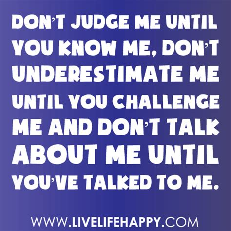 Don T Judge Me Quotes by Don T Judge Me Until You Me Don T Underestimate Me