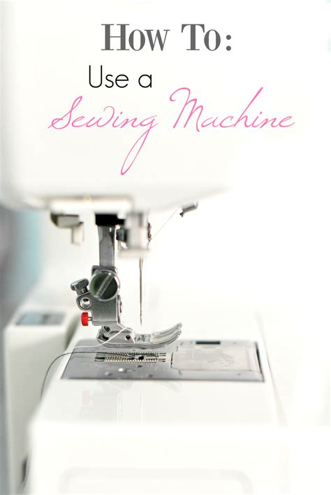 How To Use A Sewing Machine A Guide For Beginners