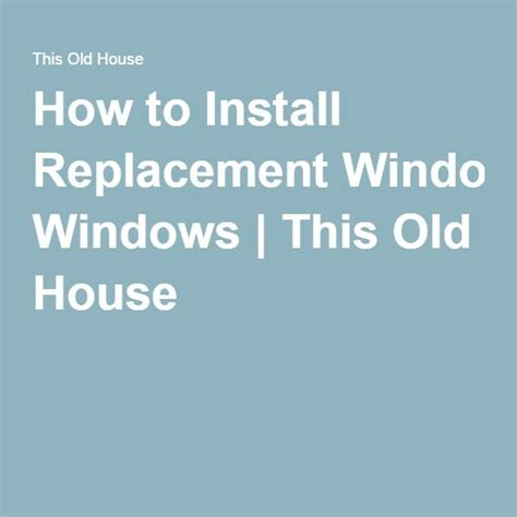 best replacement windows for old house the 25 best ideas about installing replacement windows on pinterest house window
