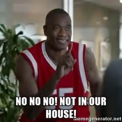 not in my house dikembe mutombo not in my house meme generator